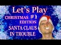 Let's Play - SANTA CLAUS IN TROUBLE - Christmas Episode #1