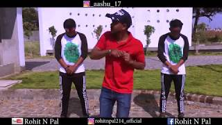 Aila Re Ladki Mast Tu Song  || Dance Choreography || Rohit N Pal || Video || Ashutosh || 2018