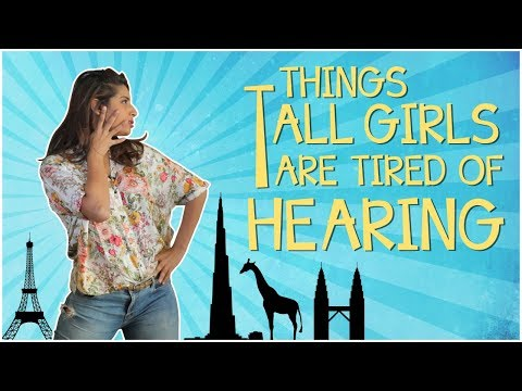 Things Tall Girls Are Tired Of Hearing   Gaelyn Mendonca