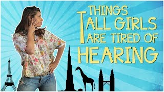 Things Tall Girls are Tired of Hearing | Gaelyn Mendonca