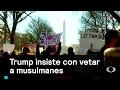 Trump insiste con vetar a musulmanes - Trump - Denise Maerker 10 en punto