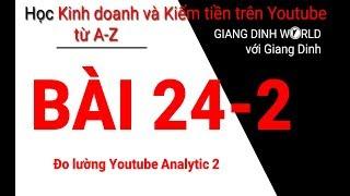 Học Kiếm tiền trên Youtube A-Z - Bài 24-2 - Đo lường Youtube Analytic 2
