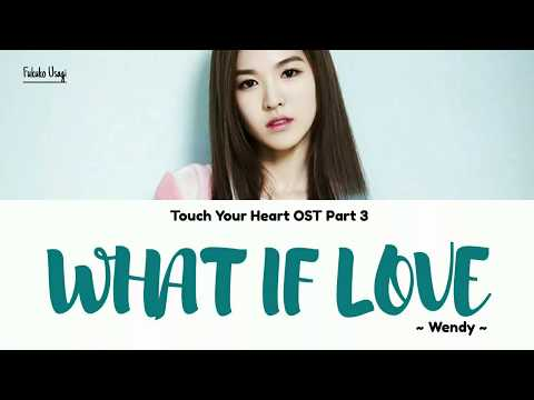 Wendy (웬디) – What If Love Lyrics ~ Ost Touch Your Heart Part 3