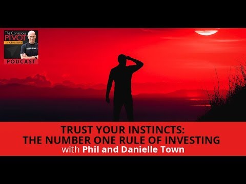 Trust Your Instincts The Number One Rule Of Investing With Phil And Danielle Town Youtube