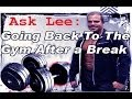 Ask Lee: Going Back To The Gym After a Break