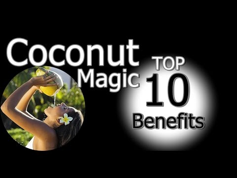 Coconut Magic - Heals HIV | Top 10 Benefits of Coconut