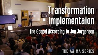 Transformation Implementation | The Gospel According to Jon Jorgenson