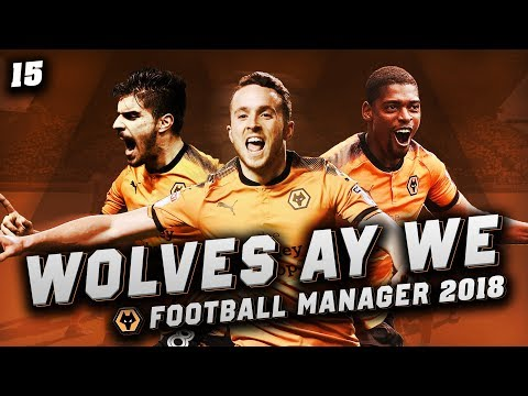 Wolves Ay We #15 - START OF SEASON TWO - Football Manager 2018 Let's Play