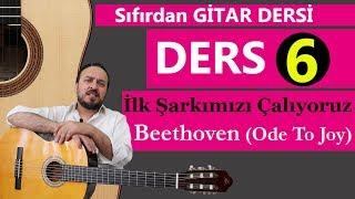 SIFIRDAN GİTAR DERSİ 6 (İLK ESERİMİZİ ÇALALIM) Beethoven Ode To Joy