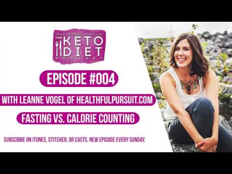 #004 The Keto Diet Podcast: Fasting vs. Calorie Counting