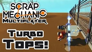 Turbo Tops! - Let's Play Scrap Mechanic Multiplayer - Part 211