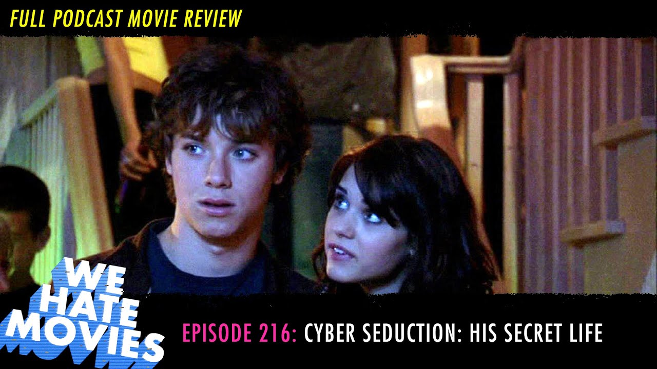 We Hate Movies - Cyber Seduction: His Secret Life (FULL MOVIE REVIEW PODCAST)