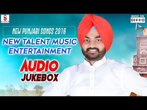 New Punjabi Songs 2016 ● New Talent Music Entertainment ●Audio Jukebox ● Punjabi Songs 2016