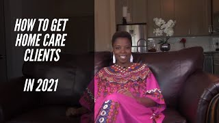 Home Care Business | How To Get Clients In 2021