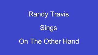 On The Other Hand + OnScreen Lyrics -- Randy Travis - Live