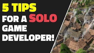 5 Tips For A Solo Game Developer!