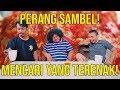 PERANG SAMBAL! MENCARI YANG TERENAK! FT. BABE CABIITA