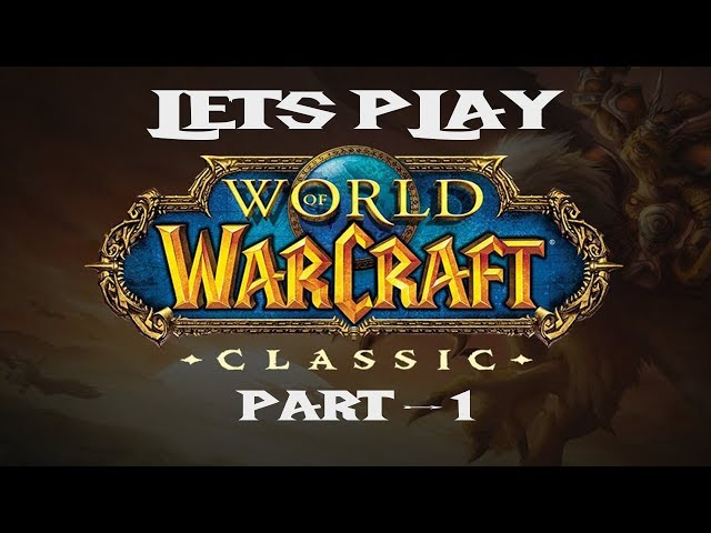 Lets play wow ? Classic ?  - World of Warcraft  [Part 1] Vanilla