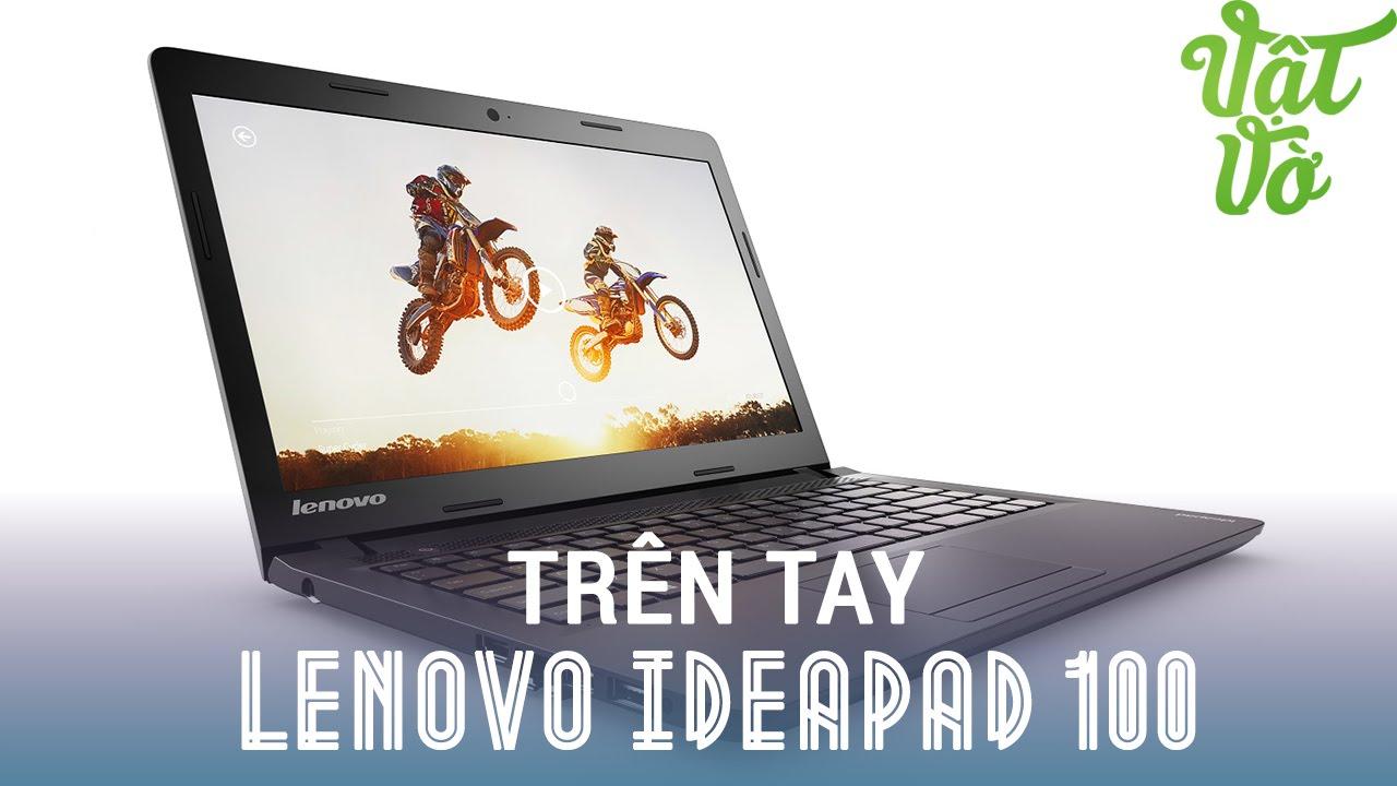 Vật Vờ – Đánh giá nhanh Laptop Lenovo ideapad 100: sự lựa chọn tốt cho học sinh, sinh viên.