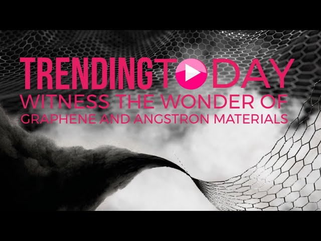 Witness the Wonder of Graphene and Angstron Materials on Trending Today