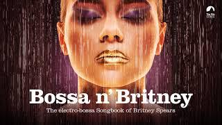 Bossa n' Britney (BRAND NEW FULL ALBUM HERE)