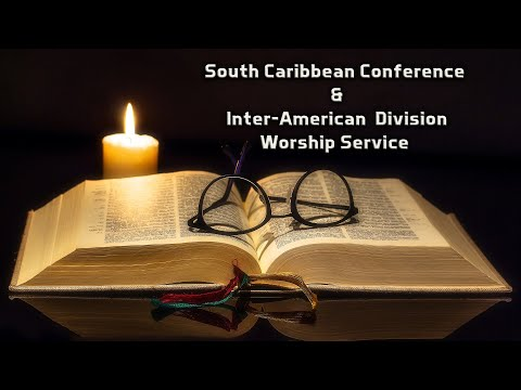 South Caribbean Conference & Inter-American Division Worship Service