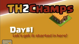 """Clash of Clans TH2 to Champions, Day#1: """"Let's get this party started here!"""""""