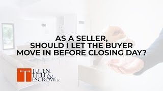 Should I let the buyer move in before closing day Tuten Title and Escrow