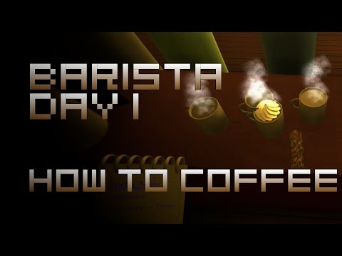 Barista Redux (Day 1) How to Coffee