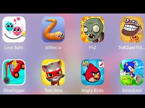 TOM HERO,SONIC DASH,LOVE BALLS,SLITHER IO,PVZ,TROLL TV SHOWS,DINO DIGGER,ANGRY BIRDS