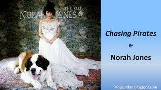 Norah Jones - Chasing Pirates (Lyrics)