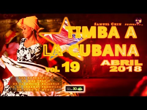 """TIMBA A LA CUBANA vol. 19 - ABRIL 2018 - Las Novedades De La Musica Bailable """"A La Cubana"""""""
