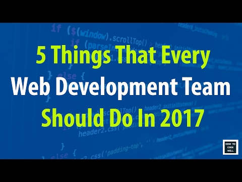 5 Things Every Web Development Team Should Do In 2017