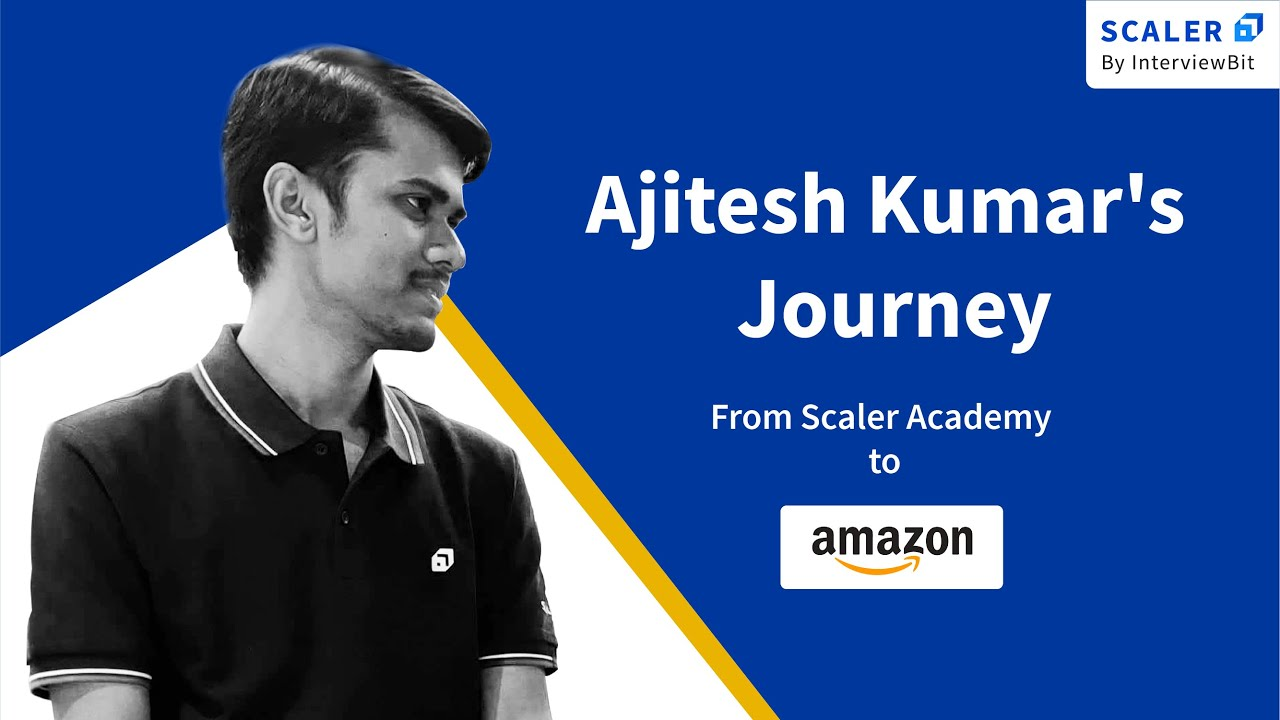 Scaler Academy Experience - Story of Ajitesh Kumar from Scaler Academy to Amazon