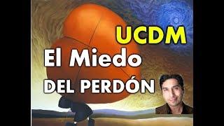 153- UN CURSO DE MILAGROS: EL MIEDO DEL PERDÓN