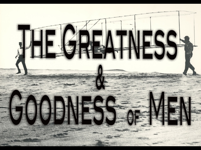 The Greatness and Goodness of Men