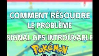 [TUTO] Pokémon GO comment résoudre le problème ''Signal GPS Introuvable''