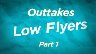 Low Flyers Outtakes/Bloopers/Gag Reel - Part One
