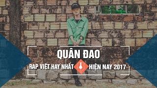 Top 20 Bài Rap Hay Nhất Của Quân Đao 2017 | Quân Đao 2017 | Rap Việt Hay Nhất 2017 (P01)