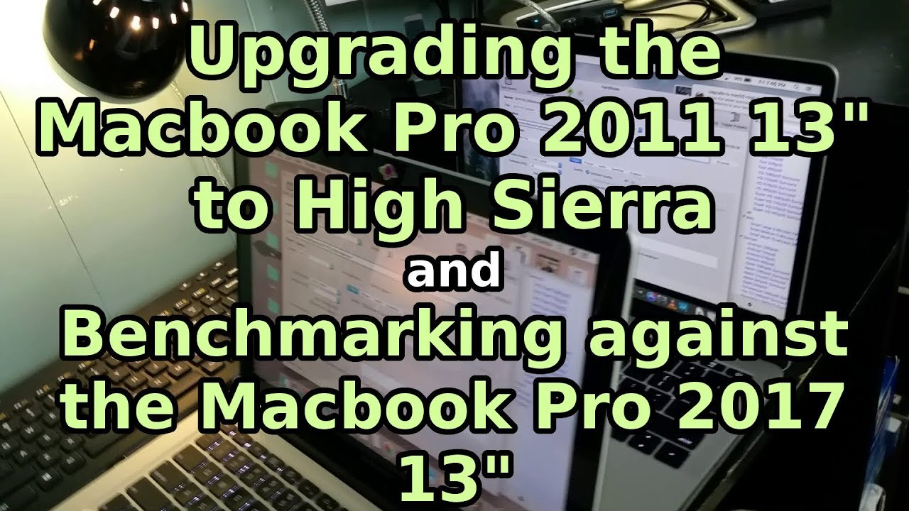 Upgrading the Macbook Pro 2011 to High Sierra, and Comparing it to the  Macbook Pro 2017