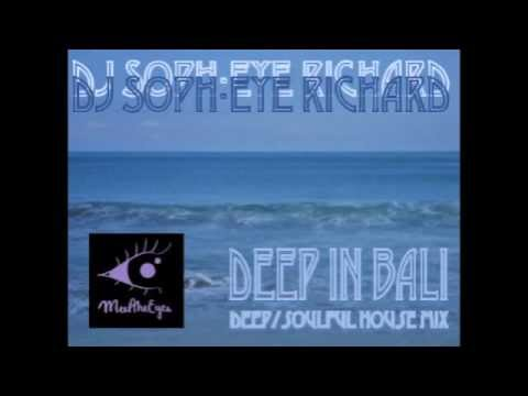 DJ Soph-eye Richard - Deep/Soulful House Mix - Deep In Bali