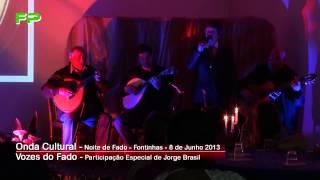 Onda Cultural - Noite de Fados - Fontinhas - Vozes do Fado - Participação Especial de Jorge Brasil