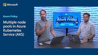 Multiple node pools in Azure Kubernetes Service (AKS) | Azure Friday
