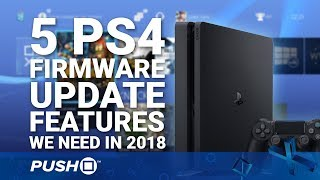 PS4 Firmware Updates: 5 Features We Need in 2018 | PlayStation 4