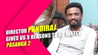Director Pandiraj gives us 5 reasons to go watch Pasanga 2