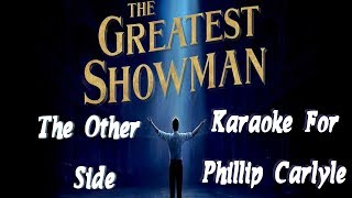 The Other Side | The Greatest Showman | KARAOKE For Phillip Carlyle (Lyrics in Description)