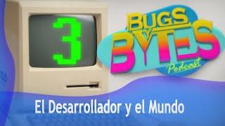 BUGS y BYTES 03 - El Desarrollador y el mundo