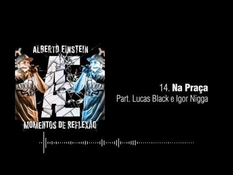 14 - Alberto Einstein - Na Praça Part. Lucas Black & Igor Nigga (Prod.Dabliueme)