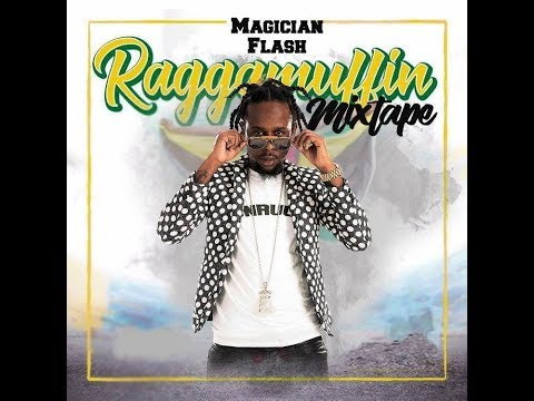 MAGICIAN FLASH  - RAGGAMUFFIN MIXTAPE MAR 2018