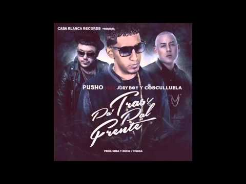 Pusho Ft Cosculluela, Jory - Pa Tras y Pal Frente